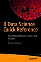 R Data Science Quick Reference: A Pocket Guide to APIs, Libraries, and Packages Front Cover