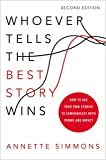Whoever Tells the Best Story Wins: How to Use Your Own Stories to Communicate with Power and Impact: How to Use Your Own Stories to Communicate with Power and Impact