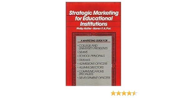 Strategic marketing for educational institutions philip kotler strategic marketing for educational institutions philip kotler karen a fox 9780138514037 amazon books fandeluxe Images