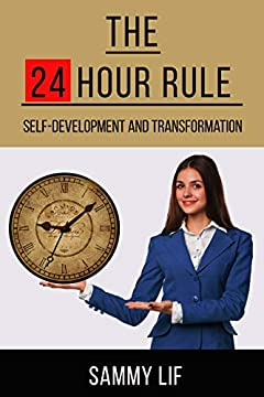 THE 24 HOUR RULE: SELF-DEVELOPMENT AND TRANSFORMATION (new day, new you Book 1)