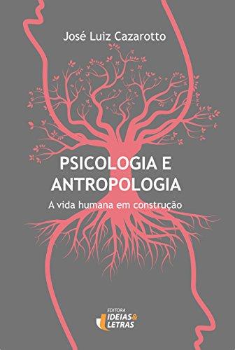 Psicologia e Antropologia: a Vida Humana em Construção