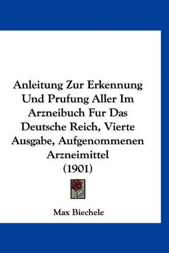Read Online Anleitung Zur Erkennung Und Prufung Aller Im Arzneibuch Fur Das Deutsche Reich, Vierte Ausgabe, Aufgenommenen Arzneimittel (1901) (German Edition) pdf