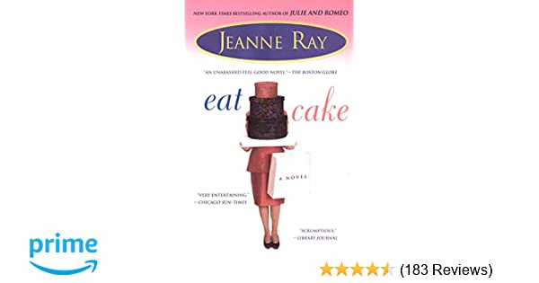 Eat Cake: Jeanne Ray: 9780451211972: Amazon com: Books