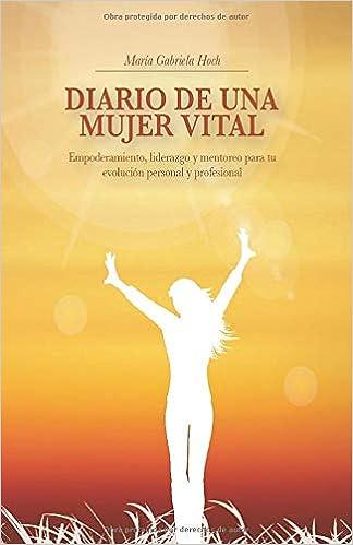 Diario de una Mujer Vital: Empoderamiento, liderazgo y ...