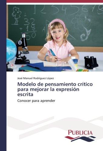 Descargar Libro Modelo De Pensamiento Crítico Para Mejorar La Expresión Escrita: Conocer Para Aprender José Manuel Rodríguez López