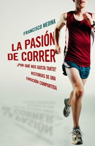 La pasión de correr: ¿Por qué nos gusta tanto? Historias de una emoción