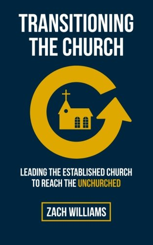 Download Transitioning the Church: Leading the Established Church to Reach the Unchurched ebook
