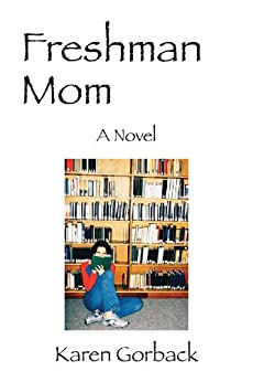 Freshman Mom: A Novel by [Gorback, Karen]