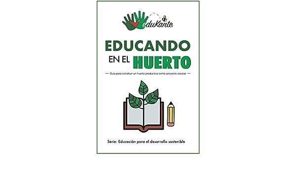 Educando en el Huerto: Guía para construir un huerto como proyecto ...