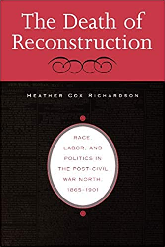 The Death Of Reconstruction Race Labor And Politics In