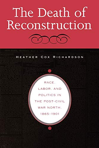 The Death of Reconstruction: Race, Labor, and Politics in...