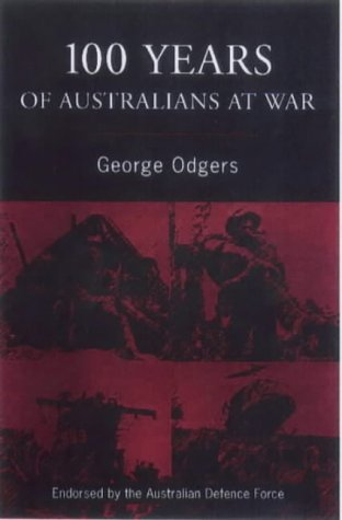 100 years of Australians at war Odgers George