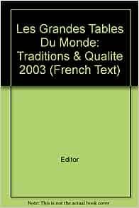 Les grandes tables du monde traditions qualite 2003 - Grandes tables du monde ...