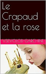 Le Crapaud et la rose par Vsevolod Garchine