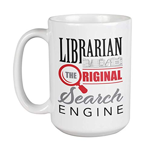 Librarians Are The Original Search Engine Witty Coffee & Tea Gift Mug For A Bookworm, Bibliophile, Historian, Researcher, Archivist, Scientist, Book Lovers, Men, And Women (15oz)