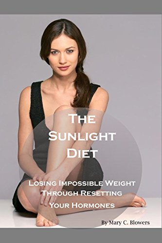 The Sunlight Diet: Losing Impossible Weight Through Resetting Your Hormones