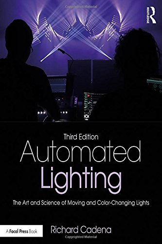 Automated Lighting: The Art and Science of Moving and Color-Changing Lights by Routledge