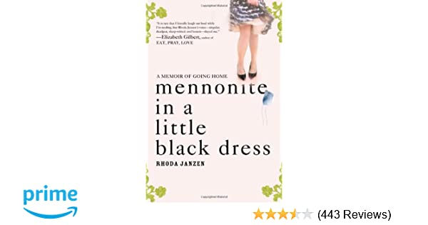 Mennonite in a Little Black Dress: A Memoir of Going Home: Rhoda Janzen:  9780805089257: Amazon.com: Books