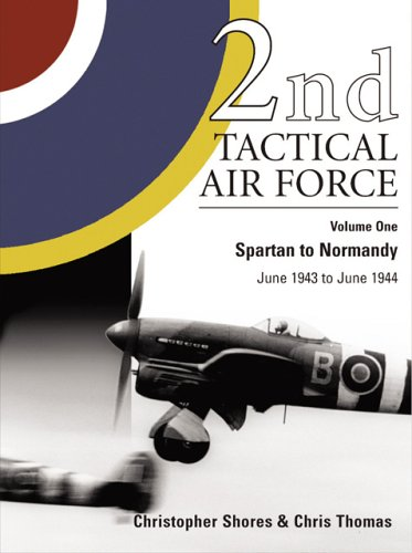 2nd Tactical Air Force Vol 1 Spartan To Normandy June 1943 1944 Christopher Shores Chris Thomas 9781903223406 Amazon Books