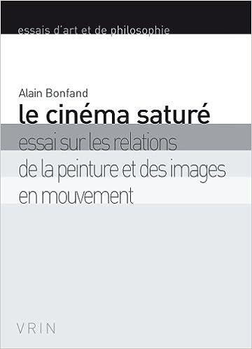 Le cinéma saturé : Essai sur les relations de la peinture et des images en mouvement