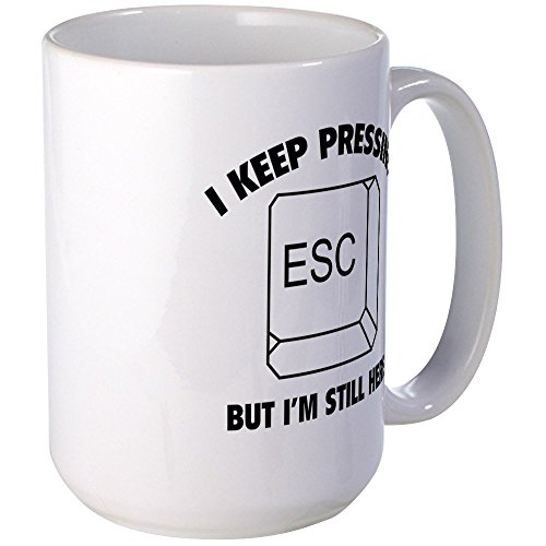 CafePress I Keep Pressing ESC But I'm Still Here Large Mug Coffee Mug, Large 15 oz. White Coffee Cup
