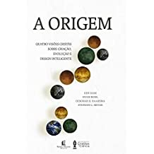 A origem: Quatro visões cristãs sobre criação, evolução e design inteligente