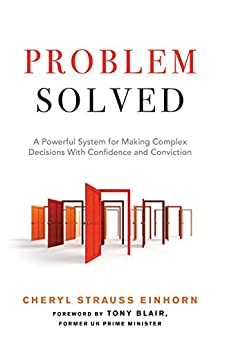 Problem Solved: A Powerful System for Making Complex Decisions with Confidence and Conviction by [Einhorn, Cheryl Strauss]