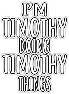 Amazon Com Mi2luky I M Timothy Doing Timothy Thing Funny Birthday Timothy Name Idea3 4 Inch Die Cut Wall Decals For Laptop Window Car Bumper Helmet Water Bottle 3 Pcs Pack Home Kitchen