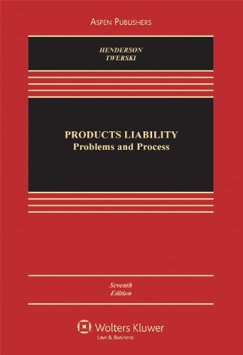 Products Liability: Problems & Process (Aspen Casebook)