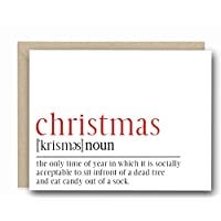 Funny Christmas Card - Christmas Definition - The only Time Of Year In Which It Is Socially Acceptable To Sit Infront Of A Dead Tree And Eat Candy Out Of A Sock