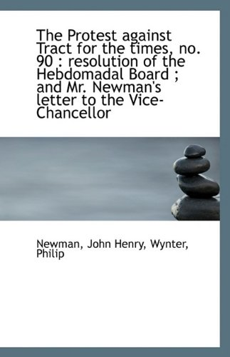 Download The Protest against Tract for the times, no. 90: resolution of the Hebdomadal Board ; and Mr. Newma ebook
