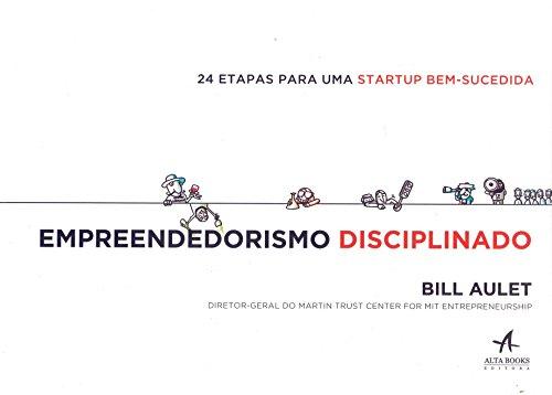 Empreendedorismo Disciplinado. 24 Etapas Para Uma Startup Bem-Sucedida