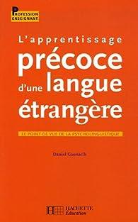 L'apprentissage précoce d'une langue étrangère : Le point de vue de la psycholinguistique par Daniel Gaonac'h