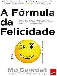 A fórmula da felicidade: Como um engenheiro da Google encontrou a equação do bem-estar e da alegria duradoura