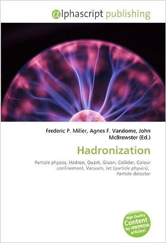 Hadronization: Particle physics, Hadron, Quark, Gluon, Collider, Colour confinement, Vacuum, Jet particle physics , Particle detector: Amazon.es: Frederic P ...