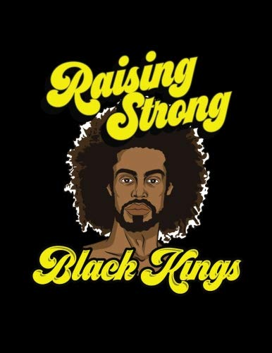 Raising Strong Black Kings: African American Dad Father Husband Black Melanin King 2019 Calendar Weekly Planner To Do List Organizer Book 8.5'' x 11''Large by CreateSpace Independent Publishing Platform