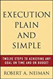 Execution Plain and Simple: Twelve Steps to Achieving Any Goal on Time and On Budget
