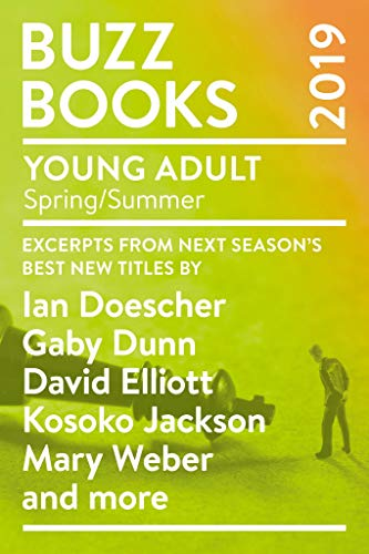 Be the first to sample the best in forthcoming young adult novels! <em>Buzz Books 2019: Young Adult Spring/Summer: Excerpts from next season's best new titles</em> by Ian Doescher, Gaby Dunn, David Elliott, Kosoko Jackson, Mary Weber and more