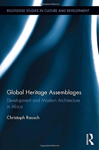 Global Heritage Assemblages: Development and Modern Architecture in Africa (Routledge Studies in Culture and Development) by Routledge