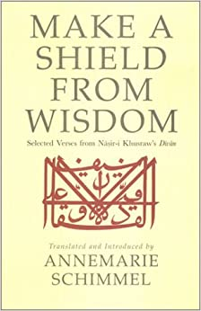 Book Make a Shield from Wisdom: Selected Verses from Nasir-i Khusraw's Divan by Nasir-i Khusraw (2001-05-25)