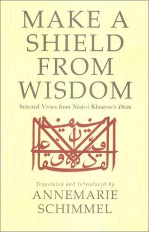 Make a Shield from Wisdom: Selected Verses from Nasir-i Khusraw's Divan by Nasir-i Khusraw (2001-05-25)