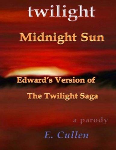 (A Parody) Twilight Midnight Sun: Edward's Version of The Twilight Saga (Twilight Midnight Sun: Edward's Version of The Twilight Saga (A Parody)) (Volume 1)
