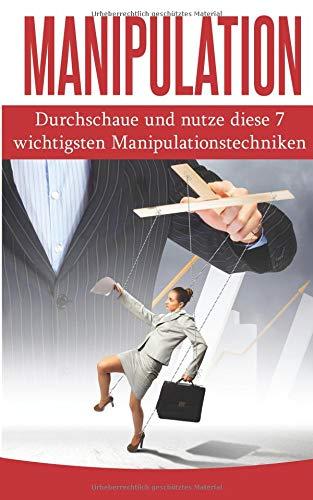 Manipulation: Durchschaue und nutze diese 7 wichtigsten Manipulationstechniken (Manipulation Ratgeber, Band 1) Taschenbuch – 21. Januar 2018 Christian Bauer 1983994103