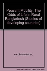 Peasant Mobility: The Odds of Life in Rural Bangladesh (Studies of developing countries)