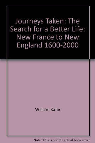 Journeys taken: The search for a better life : New France to New England, 1600-2000