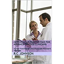 Getting Your Practice PAID For Advance Practice Clinicians: Nurse Practitioner and Physician Assistant  Services (RoVeada Book 2)