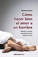Cómo Hacer Bien El Amor A Un Hombre: Métodos Y