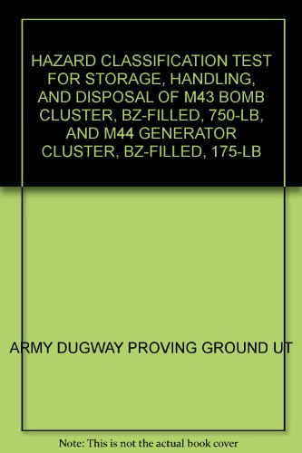 HAZARD CLASSIFICATION TEST FOR STORAGE, HANDLING, AND DISPOSAL OF M43 BOMB CLUSTER, BZ-FILLED, 750-LB, AND M44 GENERATOR CLUSTER, BZ-FILLED, 175-LB ()