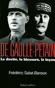 De Gaulle - Pétain. Le destin, la blessure, la leçon par Frédéric Salat-Baroux