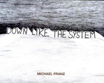 Michael Franz. Down like the System: Zeichnungen von 2000-2004